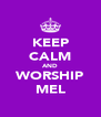 KEEP CALM AND WORSHIP MEL - Personalised Poster A4 size