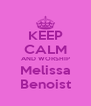 KEEP CALM AND WORSHIP Melissa Benoist - Personalised Poster A4 size