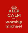KEEP CALM AND worship michael - Personalised Poster A4 size
