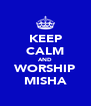 KEEP CALM AND WORSHIP MISHA - Personalised Poster A4 size