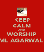 KEEP CALM AND WORSHIP ML AGARWAL  - Personalised Poster A4 size