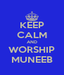 KEEP CALM AND WORSHIP MUNEEB - Personalised Poster A4 size