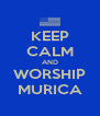 KEEP CALM AND WORSHIP MURICA - Personalised Poster A4 size