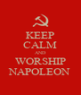 KEEP CALM AND WORSHIP NAPOLEON - Personalised Poster A4 size