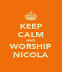 KEEP CALM AND WORSHIP NICOLA - Personalised Poster A4 size