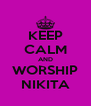 KEEP CALM AND WORSHIP NIKITA - Personalised Poster A4 size