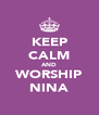 KEEP CALM AND WORSHIP NINA - Personalised Poster A4 size