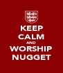 KEEP CALM AND WORSHIP NUGGET - Personalised Poster A4 size