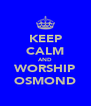 KEEP CALM AND WORSHIP OSMOND - Personalised Poster A4 size