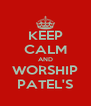 KEEP CALM AND WORSHIP PATEL'S - Personalised Poster A4 size