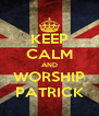 KEEP CALM AND WORSHIP PATRICK - Personalised Poster A4 size