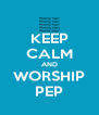KEEP CALM AND WORSHIP PEP - Personalised Poster A4 size