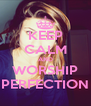 KEEP CALM AND WORSHIP PERFECTION - Personalised Poster A4 size