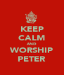 KEEP CALM AND WORSHIP PETER - Personalised Poster A4 size
