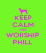 KEEP CALM AND WORSHIP PHILL - Personalised Poster A4 size