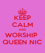 KEEP CALM AND WORSHIP  QUEEN NIC - Personalised Poster A4 size
