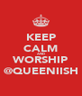 KEEP CALM AND WORSHIP @QUEENIISH - Personalised Poster A4 size