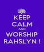 KEEP CALM AND WORSHIP RAHSLYN ! - Personalised Poster A4 size