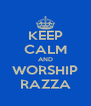 KEEP CALM AND WORSHIP RAZZA - Personalised Poster A4 size