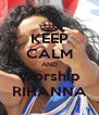 KEEP CALM AND Worship RIHANNA - Personalised Poster A4 size