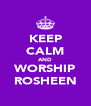 KEEP CALM AND WORSHIP ROSHEEN - Personalised Poster A4 size