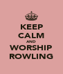 KEEP CALM AND WORSHIP ROWLING - Personalised Poster A4 size