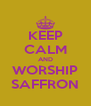 KEEP CALM AND WORSHIP SAFFRON - Personalised Poster A4 size