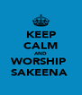 KEEP CALM AND WORSHIP  SAKEENA  - Personalised Poster A4 size