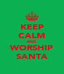 KEEP CALM AND WORSHIP SANTA - Personalised Poster A4 size