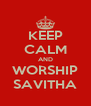 KEEP CALM AND WORSHIP SAVITHA - Personalised Poster A4 size
