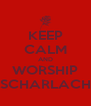 KEEP CALM AND WORSHIP SCHARLACH - Personalised Poster A4 size