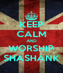 KEEP CALM AND WORSHIP SHASHANK - Personalised Poster A4 size