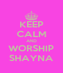 KEEP CALM AND WORSHIP SHAYNA - Personalised Poster A4 size