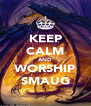 KEEP CALM AND WORSHIP SMAUG - Personalised Poster A4 size