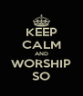 KEEP CALM AND WORSHIP SO - Personalised Poster A4 size