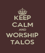 KEEP CALM AND WORSHIP TALOS - Personalised Poster A4 size