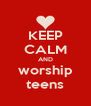 KEEP CALM AND worship teens - Personalised Poster A4 size