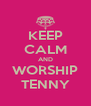 KEEP CALM AND WORSHIP TENNY - Personalised Poster A4 size