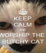 KEEP CALM AND WORSHIP THE  BUTCHY CAT - Personalised Poster A4 size