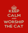KEEP CALM AND WORSHIP THE CAT - Personalised Poster A4 size