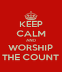 KEEP CALM AND WORSHIP THE COUNT - Personalised Poster A4 size