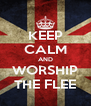 KEEP CALM AND WORSHIP THE FLEE - Personalised Poster A4 size