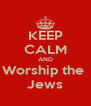 KEEP CALM AND Worship the  Jews - Personalised Poster A4 size