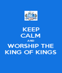 KEEP CALM AND WORSHIP THE KING OF KINGS - Personalised Poster A4 size