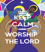 KEEP CALM AND WORSHIP  THE LORD - Personalised Poster A4 size
