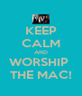 KEEP CALM AND WORSHIP  THE MAC! - Personalised Poster A4 size
