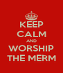 KEEP CALM AND WORSHIP THE MERM - Personalised Poster A4 size