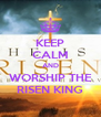 KEEP CALM AND WORSHIP THE RISEN KING - Personalised Poster A4 size
