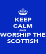 KEEP CALM AND WORSHIP THE SCOTTISH - Personalised Poster A4 size
