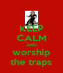 KEEP CALM AND worship the traps - Personalised Poster A4 size